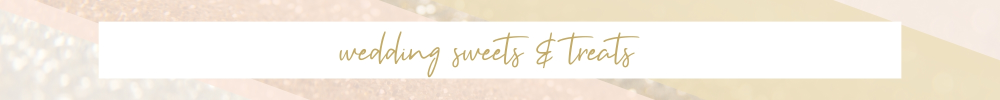 wedding sweets & treats!